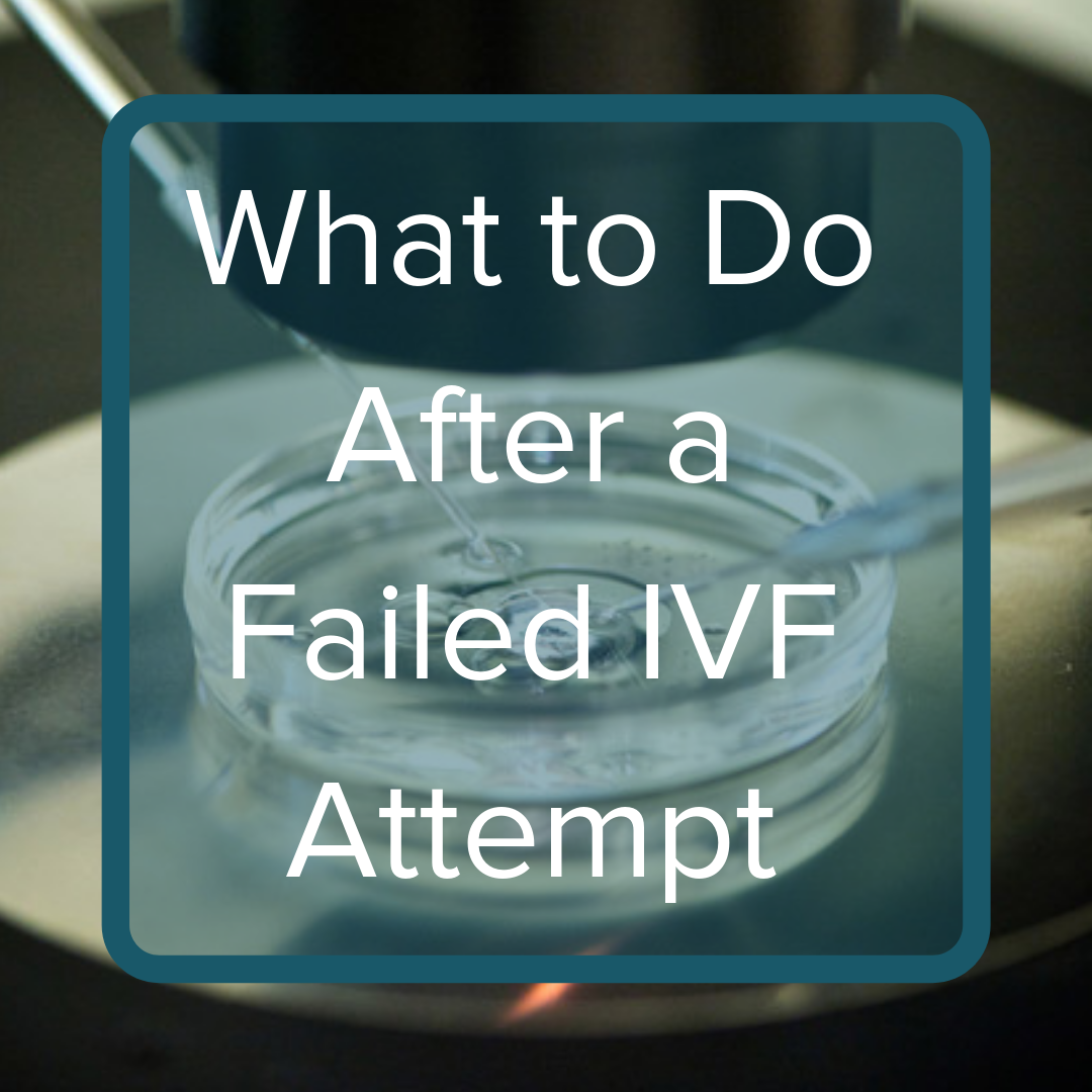 What to Do After a Failed IVF Attempt - Coastal Fertility